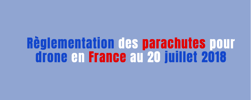 Regulation of parachutes for drone in France on July 20, 2018
